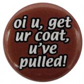 oi u, get your coat - Button Badge